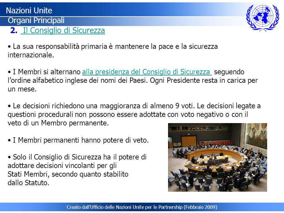 Nazioni Unite Organi Principali 2. Il Consiglio di Sicurezza Il Consiglio di Sicurezza La sua responsabilità primaria è mantenere la pace e la sicurez