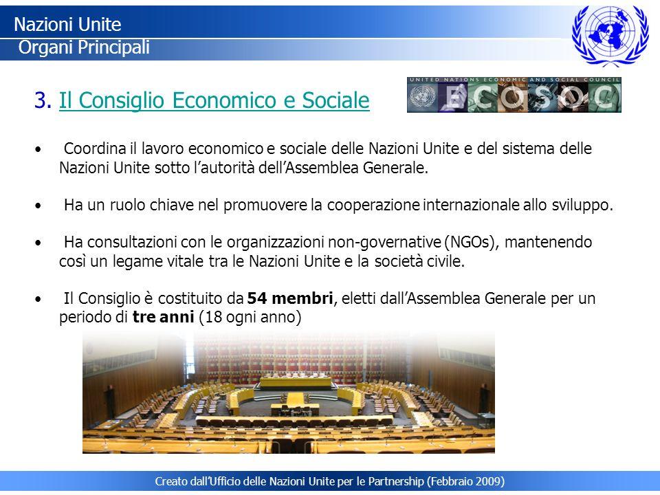 Creato dallUfficio delle Nazioni Unite per le Partnership (Febbraio 2009) 3.Il Consiglio Economico e SocialeIl Consiglio Economico e Sociale Coordina