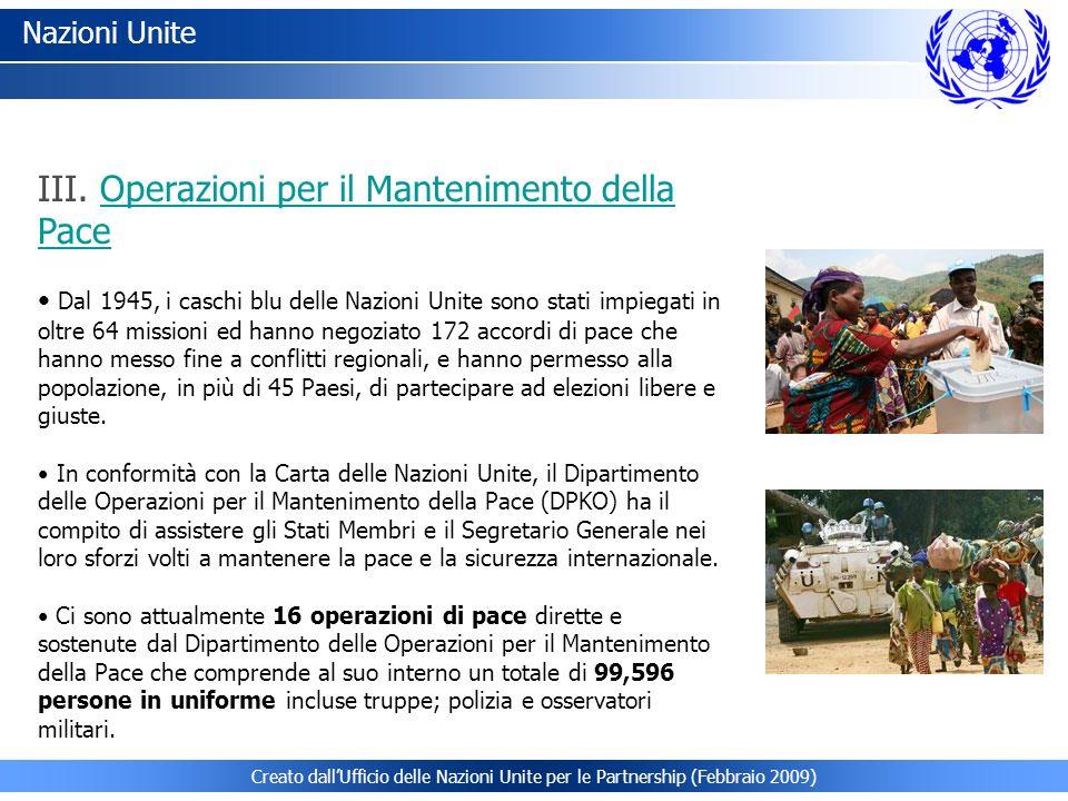 Creato dallUfficio delle Nazioni Unite per le Partnership (Febbraio 2009) Nazioni Unite III. Operazioni per il Mantenimento della PaceOperazioni per i