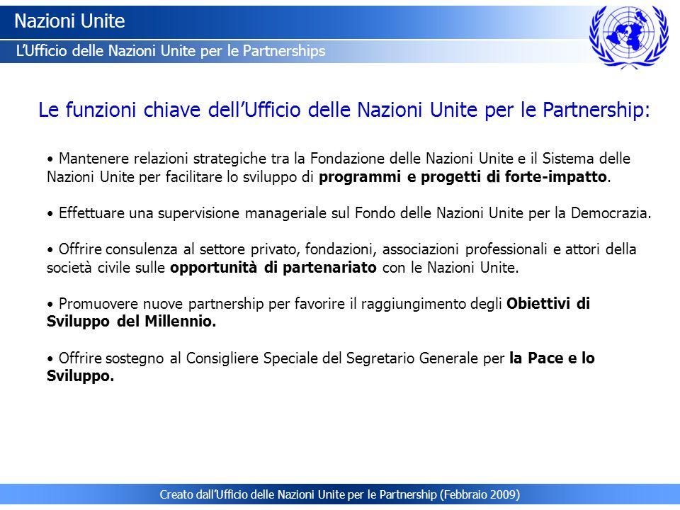 Creato dallUfficio delle Nazioni Unite per le Partnership (Febbraio 2009) Nazioni Unite LUfficio delle Nazioni Unite per le Partnerships Le funzioni c