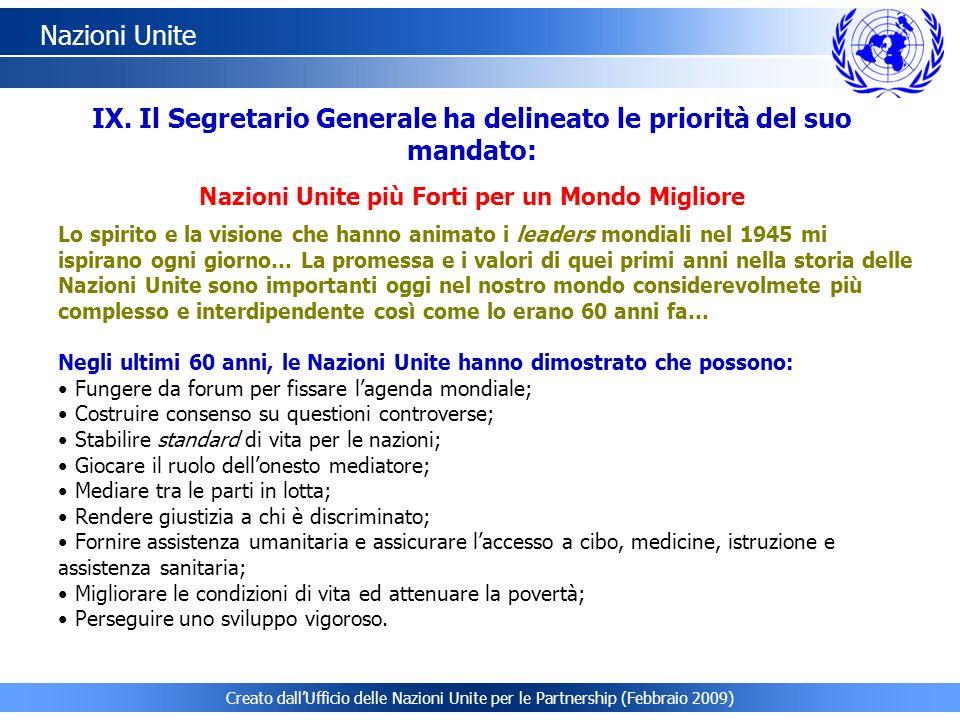 Creato dallUfficio delle Nazioni Unite per le Partnership (Febbraio 2009) Nazioni Unite Lo spirito e la visione che hanno animato i leaders mondiali n