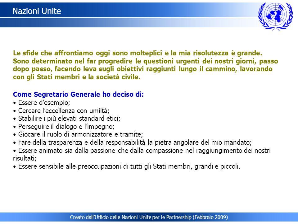 Creato dallUfficio delle Nazioni Unite per le Partnership (Febbraio 2009) Nazioni Unite Le sfide che affrontiamo oggi sono molteplici e la mia risolut