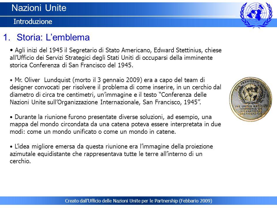 Creato dallUfficio delle Nazioni Unite per le Partnership (Febbario 2009) Nazioni Unite Introduzione 1.Storia: Lemblema Agli inizi del 1945 il Segreta