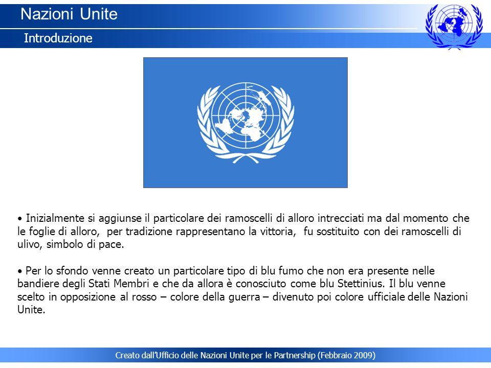 Creato dallUfficio delle Nazioni Unite per le Partnership (Febbraio 2009) Nazioni Unite Introduzione 1.Storia: Lo Statuto delle Nazioni Unite Lo Statuto delle Nazioni Unite è lelemento costitutivo dellOrganizzazione, definisce diritti e doveri degli Stati Membri, istituisce gli organi e le procedure delle Nazioni Unite.