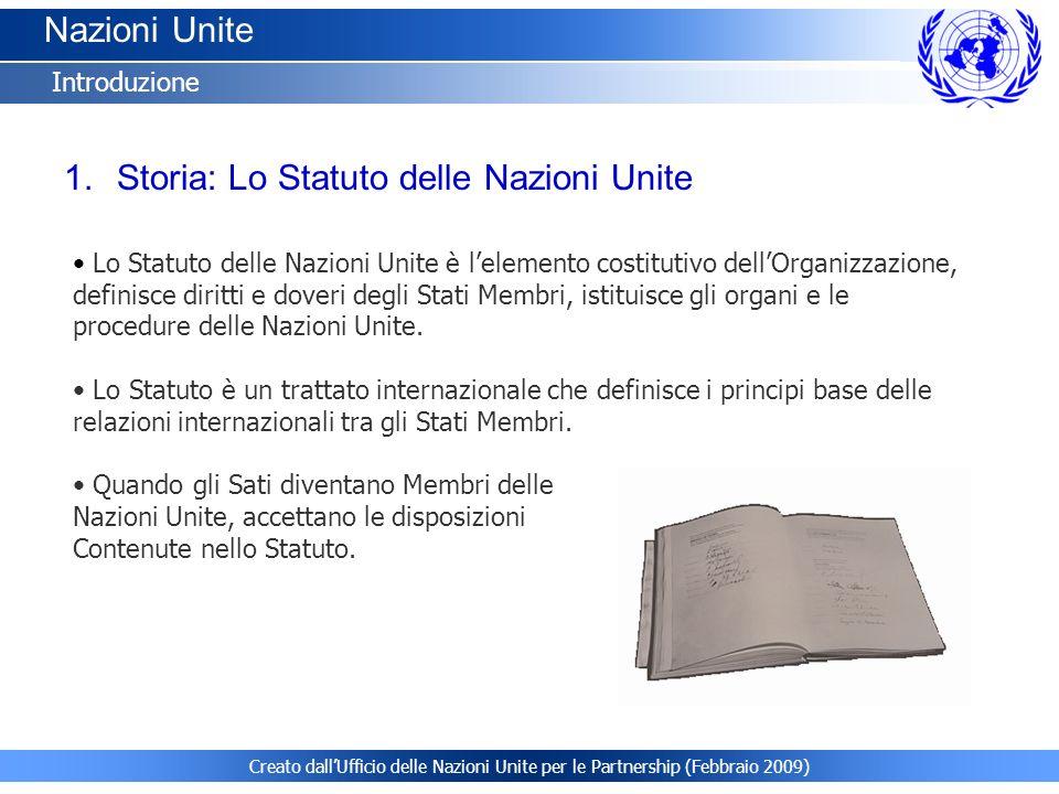 Creato dallUfficio delle Nazioni Unite per le Partnership (Febbraio 2009) Nazioni Unite Introduzione 1.Storia: Lo Statuto delle Nazioni Unite Lo Statu