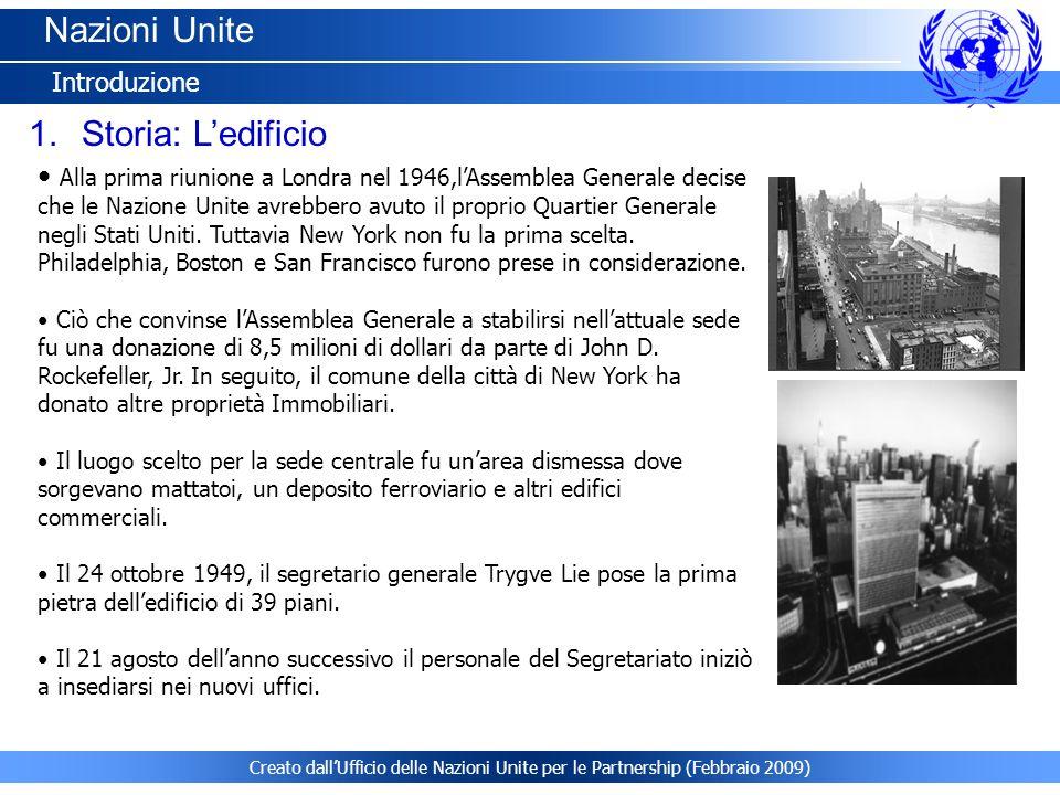 Creato dallUfficio delle Nazioni Unite per le Partnership (Febbraio 2009) Nazioni Unite Introduzione 1.Storia: Ledificio Alla prima riunione a Londra