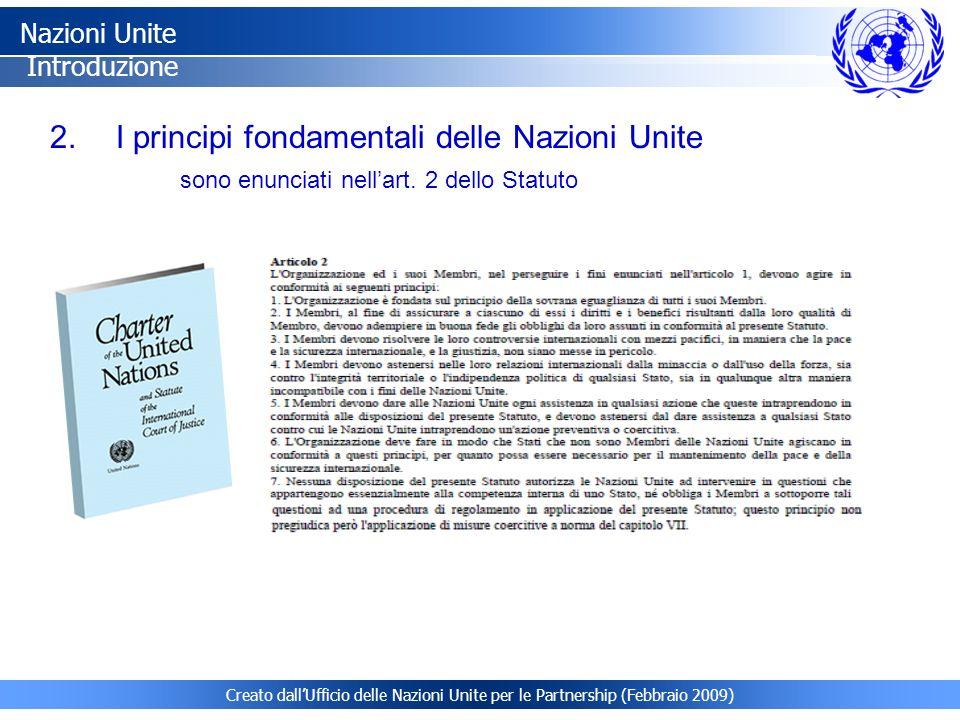 Creato dallUfficio delle Nazioni Unite per le Partnership (Febbraio 2009) 2. I principi fondamentali delle Nazioni Unite Nazioni Unite Introduzione so