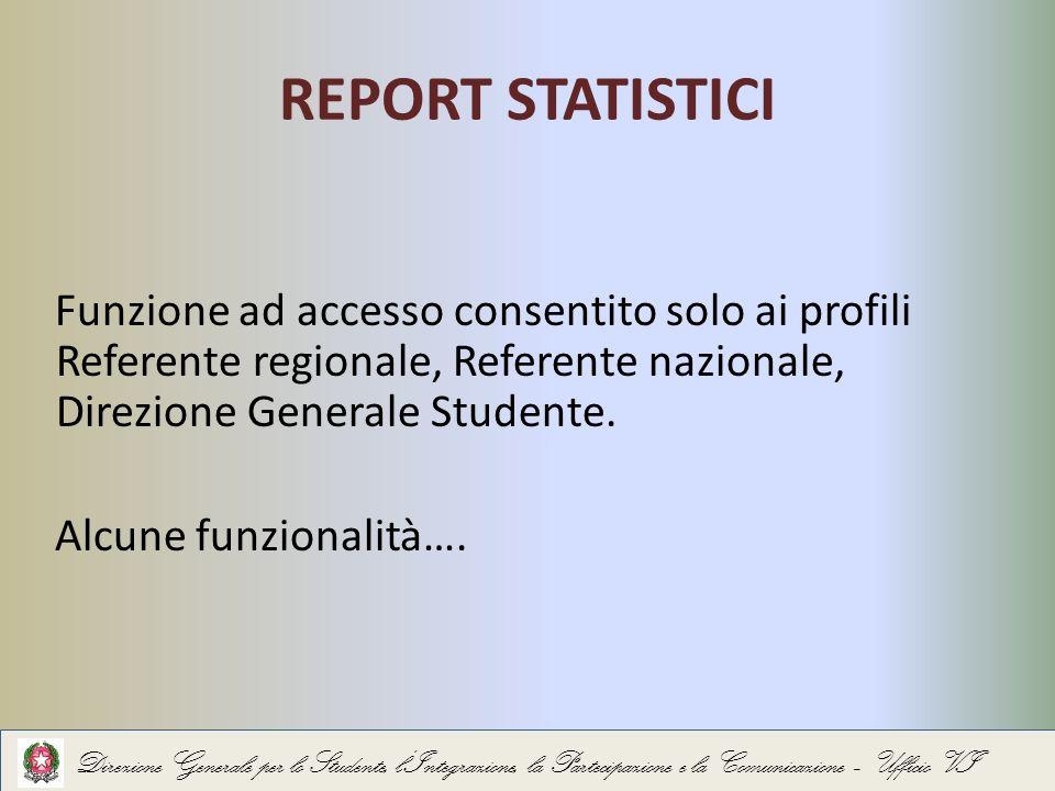REPORT STATISTICI Funzione ad accesso consentito solo ai profili Referente regionale, Referente nazionale, Direzione Generale Studente.