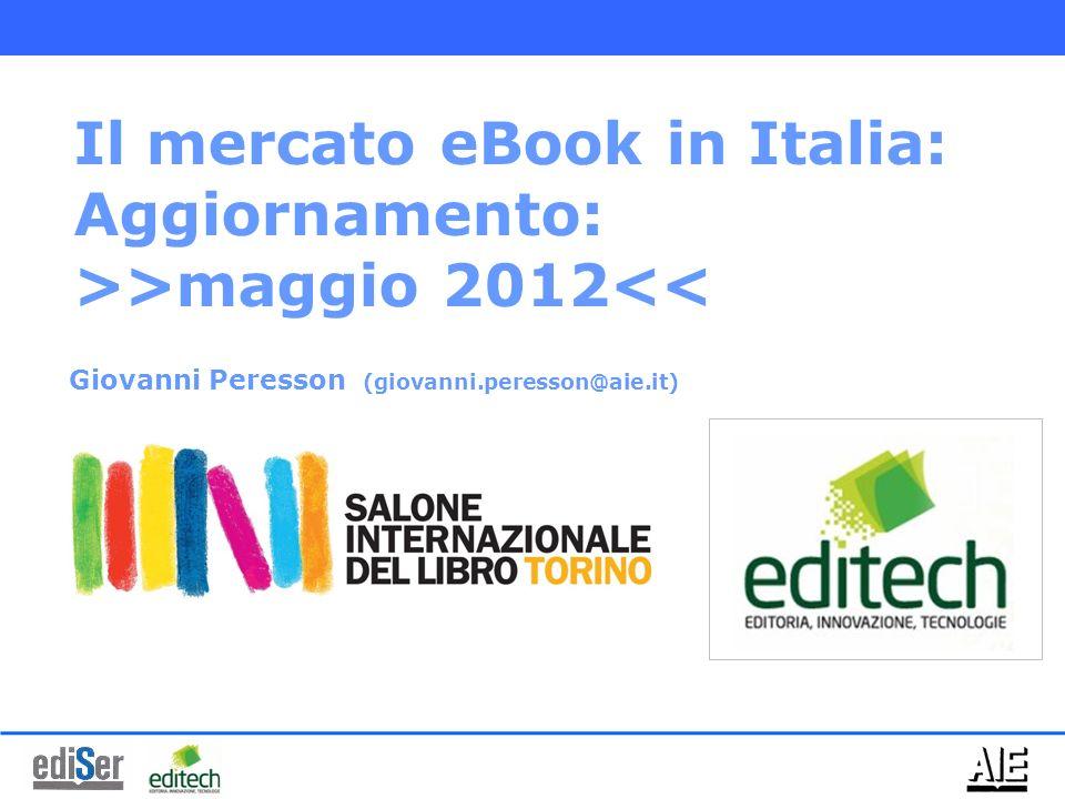 Giovanni Peresson (giovanni.peresson@aie.it) Il mercato eBook in Italia: Aggiornamento: >>maggio 2012<<