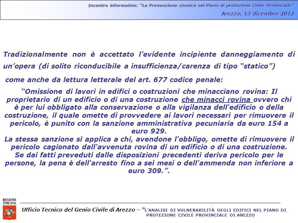 Ufficio Tecnico del Genio Civile di Arezzo – LANALISI DI VULNERABILITÀ DEGLI EDIFICI NEL PIANO DI PROTEZIONE CIVILE PROVINCIALE DI AREZZO Incontro informativo: La Prevenzione sismica nel Piano di protezione Civile Provinciale Arezzo, 13 dicembre 2012 Tradizionalmente non è accettato levidente incipiente danneggiamento di unopera (di solito riconducibile a insufficienza/carenza di tipo statico) come anche da lettura letterale del art.