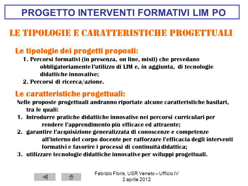 Fabrizio Floris, USR Veneto – Ufficio IV 2 aprile 2012 PROGETTO INTERVENTI FORMATIVI LIM PO Le tipologie e Caratteristiche progettuali Le tipologie de