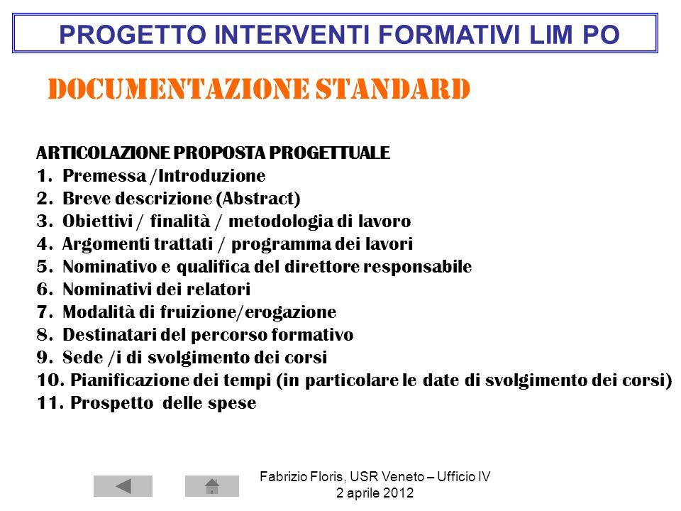 Fabrizio Floris, USR Veneto – Ufficio IV 2 aprile 2012 PROGETTO INTERVENTI FORMATIVI LIM PO Documentazione standard ARTICOLAZIONE PROPOSTA PROGETTUALE