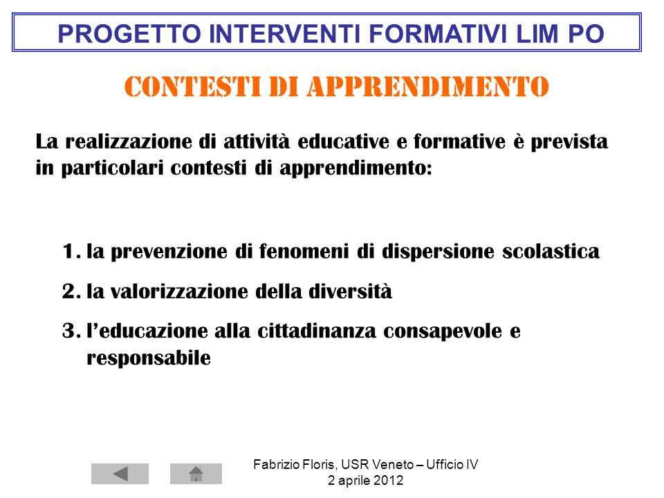 Fabrizio Floris, USR Veneto – Ufficio IV 2 aprile 2012 PROGETTO INTERVENTI FORMATIVI LIM PO Contesti di apprendimento 1.la prevenzione di fenomeni di