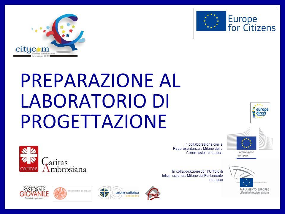 PREPARAZIONE AL LABORATORIO DI PROGETTAZIONE In collaborazione con lUfficio di Informazione a Milano del Parlamento europeo In collaborazione con la Rappresentanza a Milano della Commissione europea