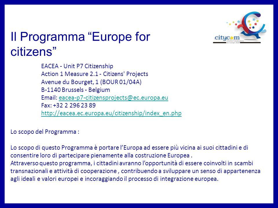 Il Programma Europe for citizens Lo scopo del Programma : Lo scopo di questo Programma è portare lEuropa ad essere più vicina ai suoi cittadini e di consentire loro di partecipare pienamente alla costruzione Europea.