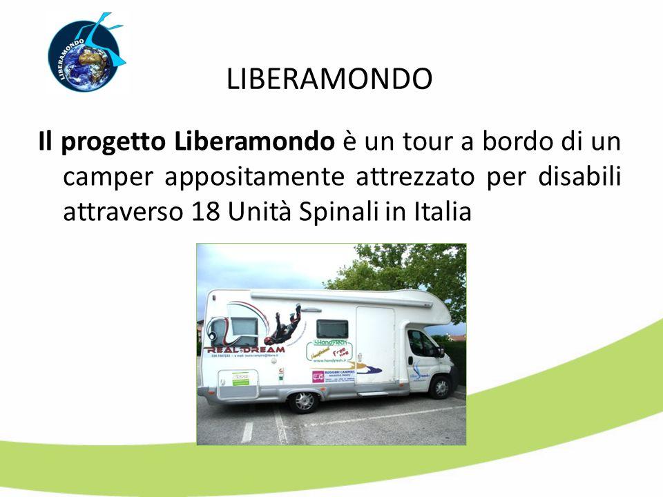 LIBERAMONDO Il progetto Liberamondo è un tour a bordo di un camper appositamente attrezzato per disabili attraverso 18 Unità Spinali in Italia
