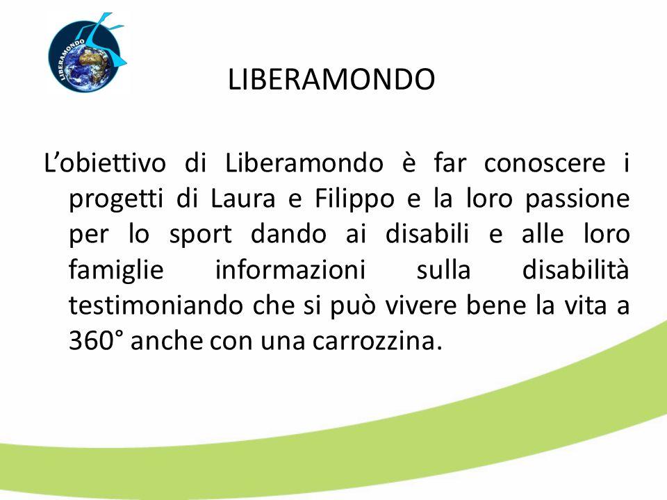 Lobiettivo di Liberamondo è far conoscere i progetti di Laura e Filippo e la loro passione per lo sport dando ai disabili e alle loro famiglie informa