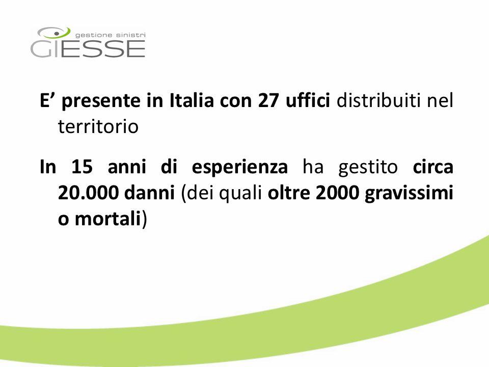 E presente in Italia con 27 uffici distribuiti nel territorio In 15 anni di esperienza ha gestito circa 20.000 danni (dei quali oltre 2000 gravissimi