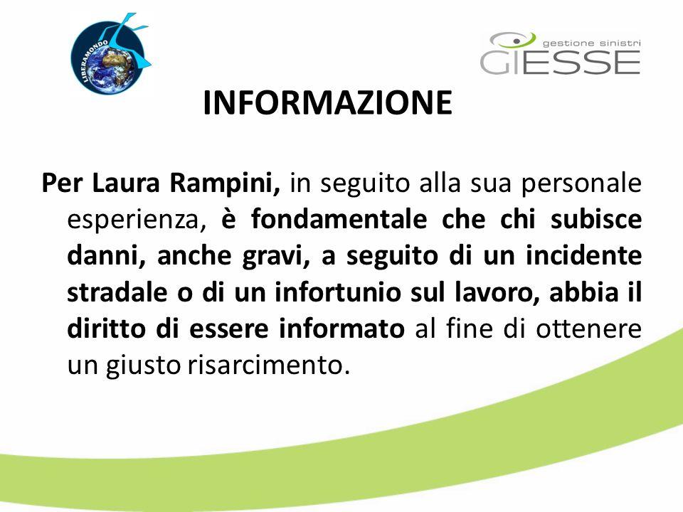 Per Laura Rampini, in seguito alla sua personale esperienza, è fondamentale che chi subisce danni, anche gravi, a seguito di un incidente stradale o d
