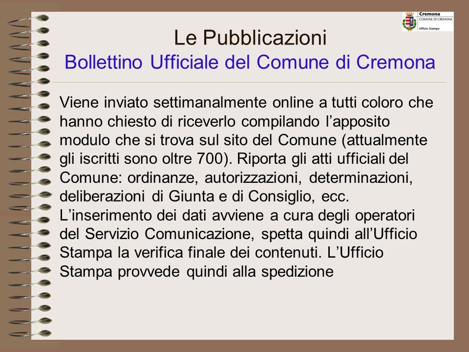 Le Pubblicazioni LUfficio Stampa cura la redazione del Bollettino Ufficiale del Comune, del periodico interno Cremona-Notizie in Comune e del periodico esterno Cremona in Comune.