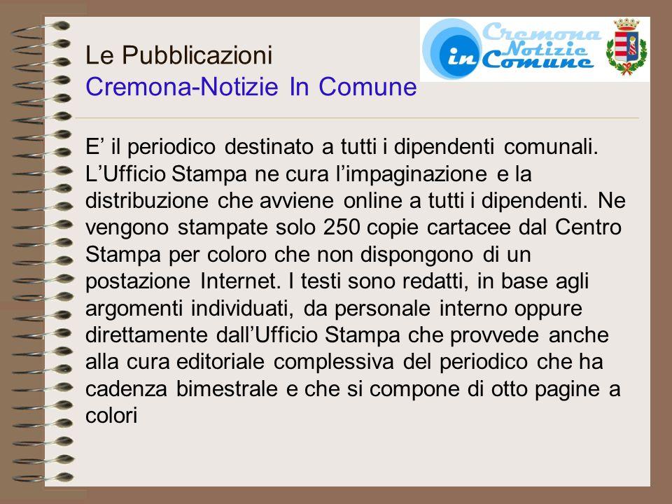 Le Pubblicazioni Bollettino Ufficiale del Comune di Cremona Viene inviato settimanalmente online a tutti coloro che hanno chiesto di riceverlo compilando lapposito modulo che si trova sul sito del Comune (attualmente gli iscritti sono oltre 700).