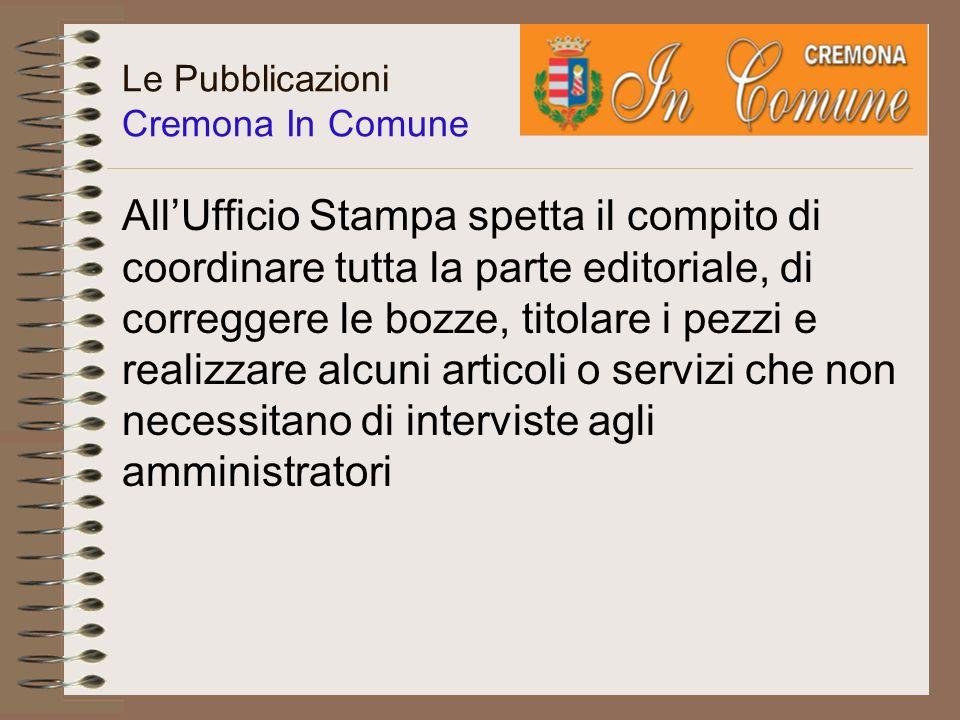Le Pubblicazioni Cremona In Comune Si tratta di uno strumento operativo per promuovere lattività dellEnte nei confronti del territorio e nello stesso tempo strumento per dialogare con i cittadini.