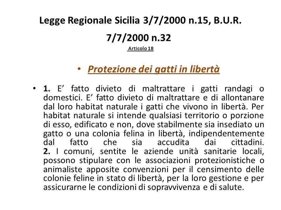Legge Regionale Sicilia 3/7/2000 n.15, B.U.R. 7/7/2000 n.32 Articolo 18 Protezione dei gatti in libertà 1. E fatto divieto di maltrattare i gatti rand