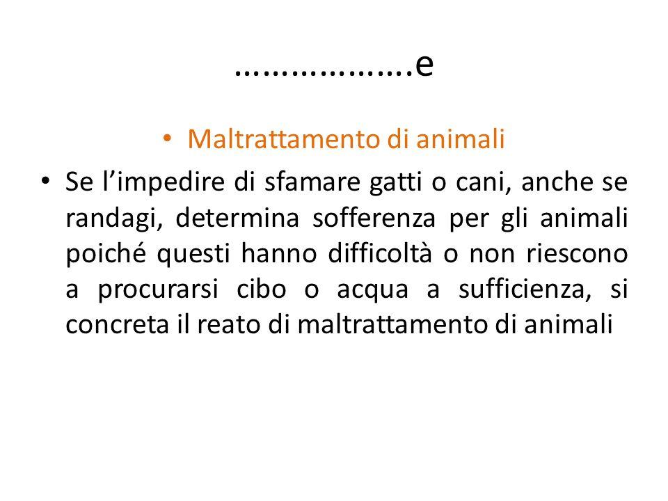 ……………….e Maltrattamento di animali Se limpedire di sfamare gatti o cani, anche se randagi, determina sofferenza per gli animali poiché questi hanno di