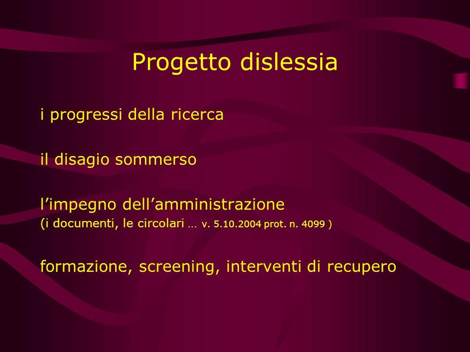 Progetto dislessia i progressi della ricerca il disagio sommerso limpegno dellamministrazione (i documenti, le circolari … v. 5.10.2004 prot. n. 4099