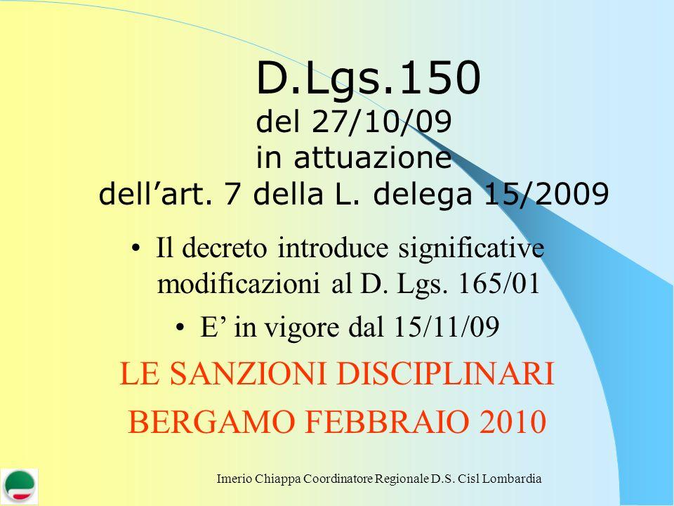 Imerio Chiappa Coordinatore Regionale D.S. Cisl Lombardia D.Lgs.150 del 27/10/09 in attuazione dellart. 7 della L. delega 15/2009 Il decreto introduce