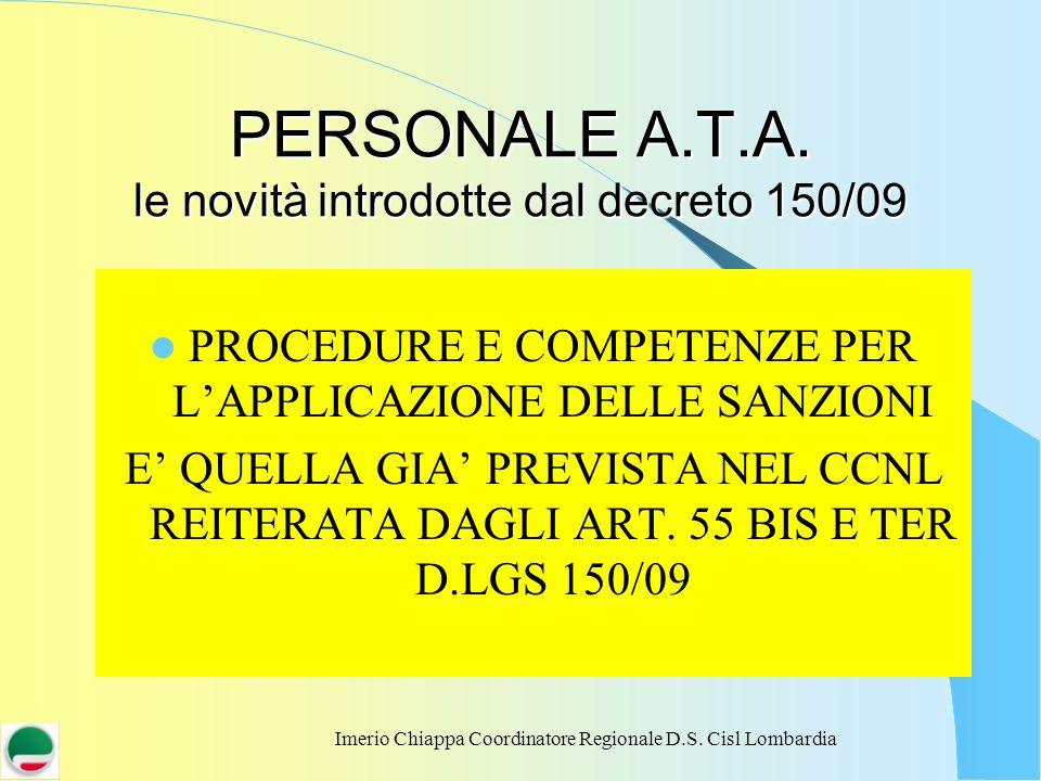Imerio Chiappa Coordinatore Regionale D.S. Cisl Lombardia PERSONALE A.T.A. le novità introdotte dal decreto 150/09 PROCEDURE E COMPETENZE PER LAPPLICA
