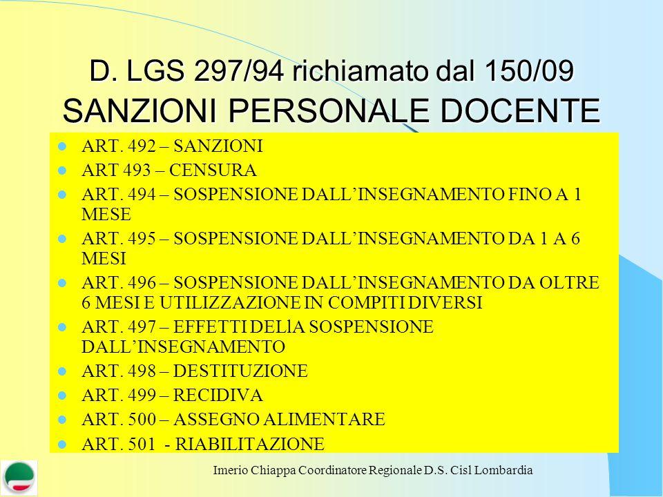 Imerio Chiappa Coordinatore Regionale D.S. Cisl Lombardia D. LGS 297/94 richiamato dal 150/09 SANZIONI PERSONALE DOCENTE ART. 492 – SANZIONI ART 493 –