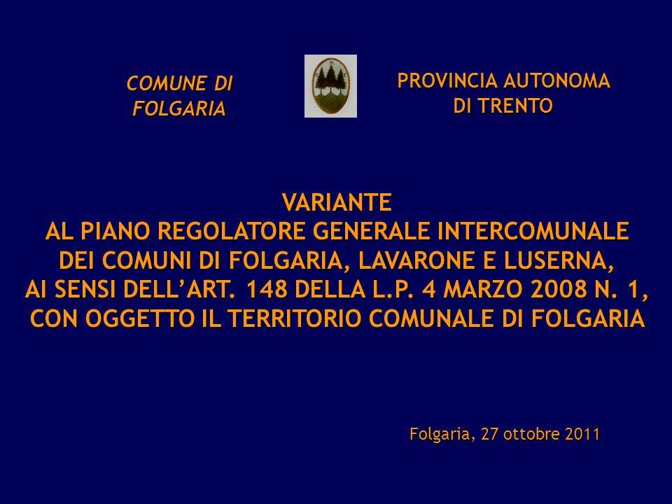 PROVINCIA AUTONOMA DI TRENTO COMUNE DI FOLGARIA Folgaria, 27 ottobre 2011 VARIANTE AL PIANO REGOLATORE GENERALE INTERCOMUNALE DEI COMUNI DI FOLGARIA,