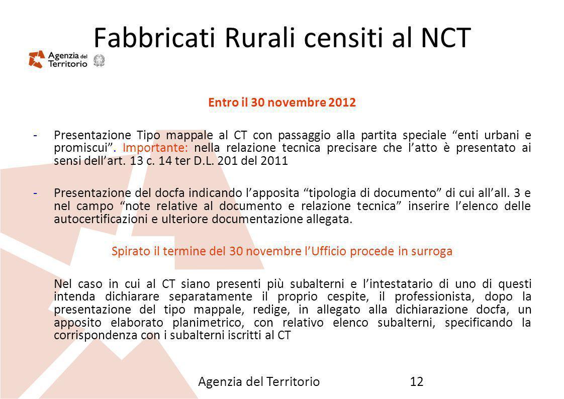 Agenzia del Territorio12 Fabbricati Rurali censiti al NCT Entro il 30 novembre 2012 -Presentazione Tipo mappale al CT con passaggio alla partita speci