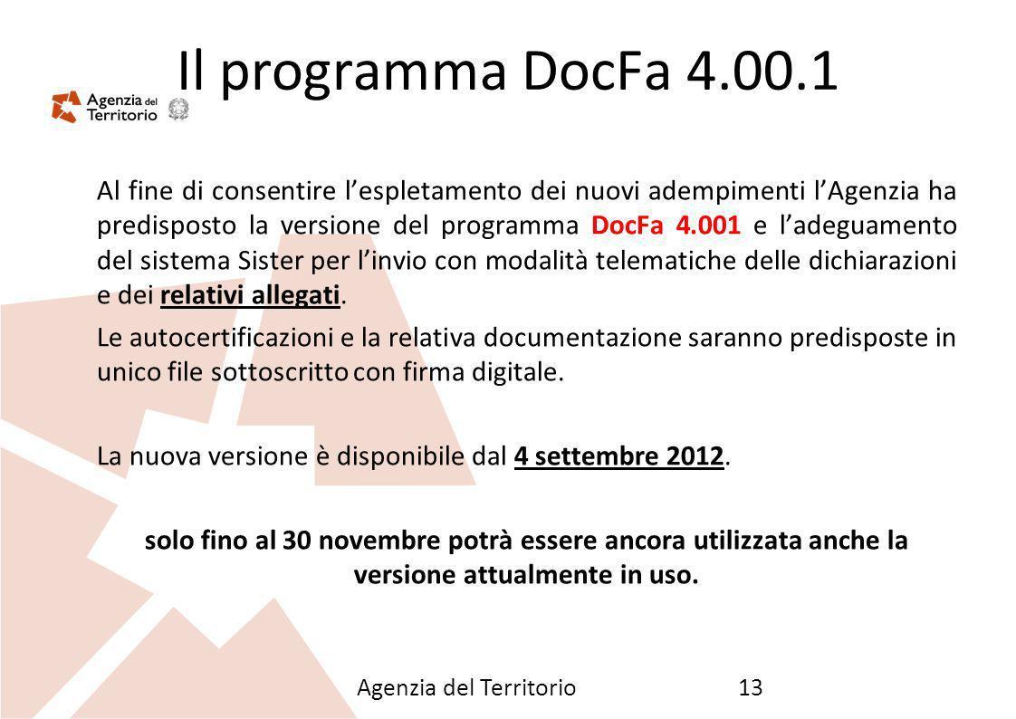Agenzia del Territorio13 Il programma DocFa 4.00.1 Al fine di consentire lespletamento dei nuovi adempimenti lAgenzia ha predisposto la versione del p
