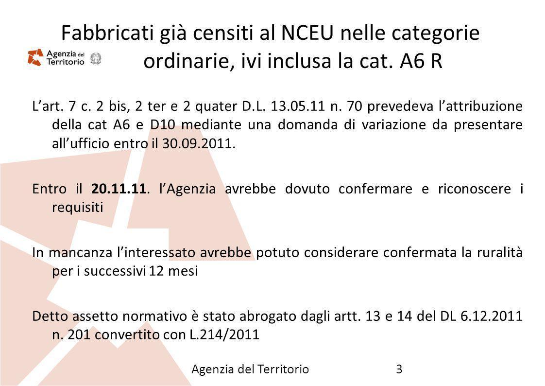 Agenzia del Territorio3 Fabbricati già censiti al NCEU nelle categorie ordinarie, ivi inclusa la cat. A6 R Lart. 7 c. 2 bis, 2 ter e 2 quater D.L. 13.
