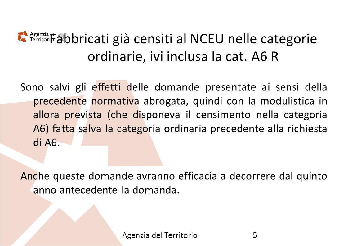Agenzia del Territorio5 Fabbricati già censiti al NCEU nelle categorie ordinarie, ivi inclusa la cat. A6 R Sono salvi gli effetti delle domande presen