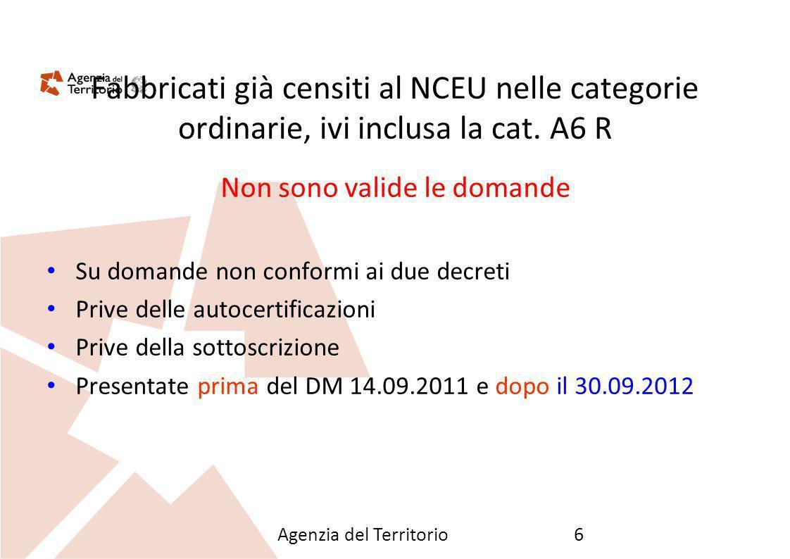 Agenzia del Territorio6 Fabbricati già censiti al NCEU nelle categorie ordinarie, ivi inclusa la cat. A6 R Non sono valide le domande Su domande non c