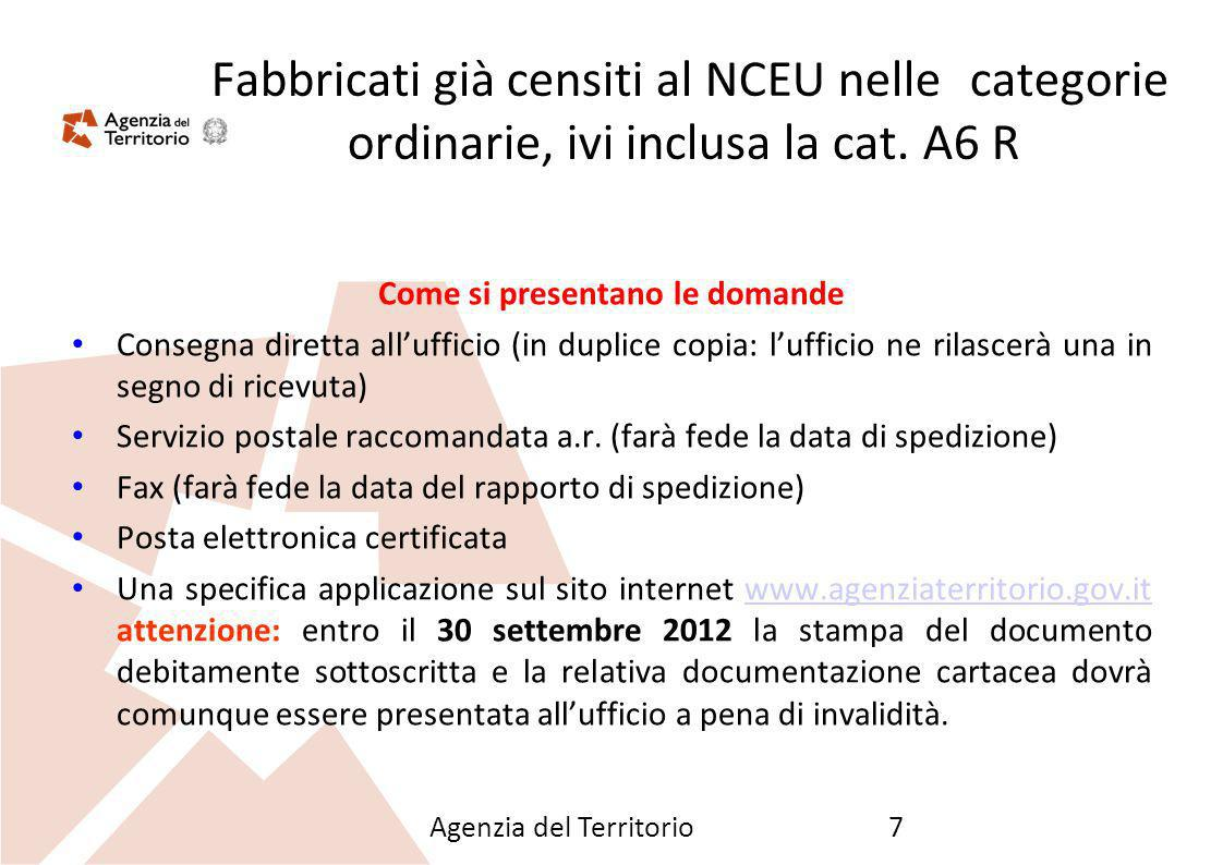 Agenzia del Territorio7 Fabbricati già censiti al NCEU nelle categorie ordinarie, ivi inclusa la cat. A6 R Come si presentano le domande Consegna dire