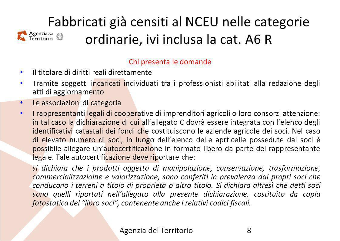 Agenzia del Territorio8 Fabbricati già censiti al NCEU nelle categorie ordinarie, ivi inclusa la cat. A6 R Chi presenta le domande Il titolare di diri
