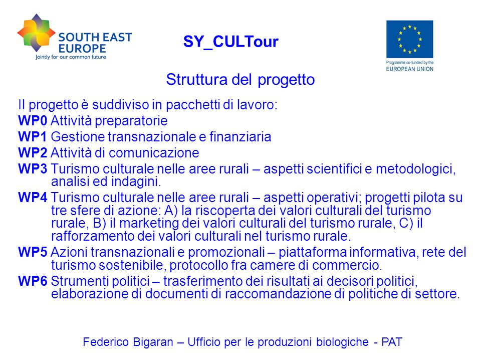 Federico Bigaran – Ufficio per le produzioni biologiche - PAT SY_CULTour Il progetto è suddiviso in pacchetti di lavoro: WP0 Attività preparatorie WP1