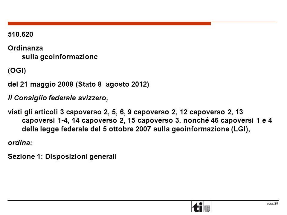 pag. 28 510.620 Ordinanza sulla geoinformazione (OGI) del 21 maggio 2008 (Stato 8 agosto 2012) Il Consiglio federale svizzero, visti gli articoli 3 ca