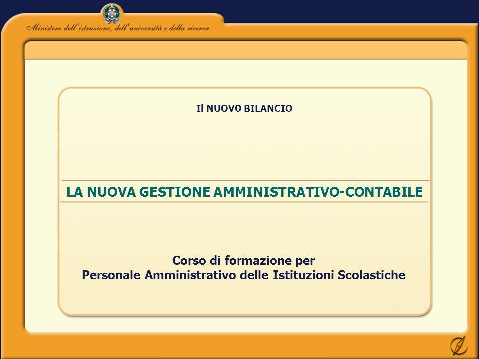 LA NUOVA GESTIONE AMMINISTRATIVO-CONTABILE Il NUOVO BILANCIO Corso di formazione per Personale Amministrativo delle Istituzioni Scolastiche