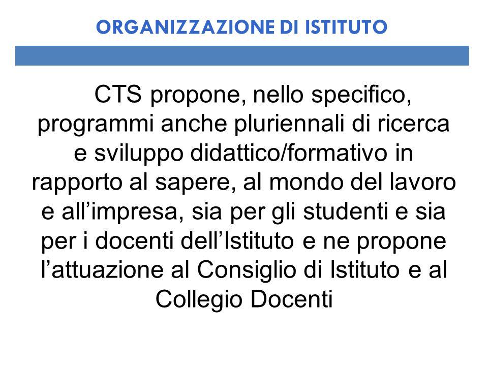 Il CTS propone, nello specifico, programmi anche pluriennali di ricerca e sviluppo didattico/formativo in rapporto al sapere, al mondo del lavoro e al