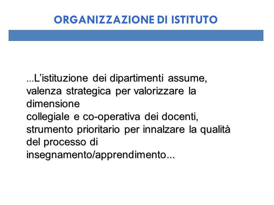 Listituzione dei dipartimenti assume, valenza strategica per valorizzare la dimensione collegiale e co-operativa dei docenti, strumento prioritario pe