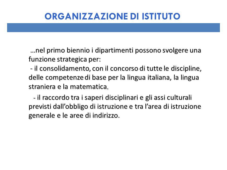 …nel primo biennio i dipartimenti possono svolgere una funzione strategica per: - il consolidamento, con il concorso di tutte le discipline, delle com