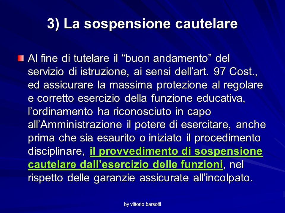 by vittorio barsotti 3) La sospensione cautelare Al fine di tutelare il buon andamento del servizio di istruzione, ai sensi dellart.
