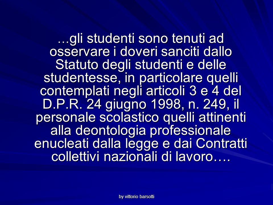 by vittorio barsotti … gli studenti sono tenuti ad osservare i doveri sanciti dallo Statuto degli studenti e delle studentesse, in particolare quelli contemplati negli articoli 3 e 4 del D.P.R.