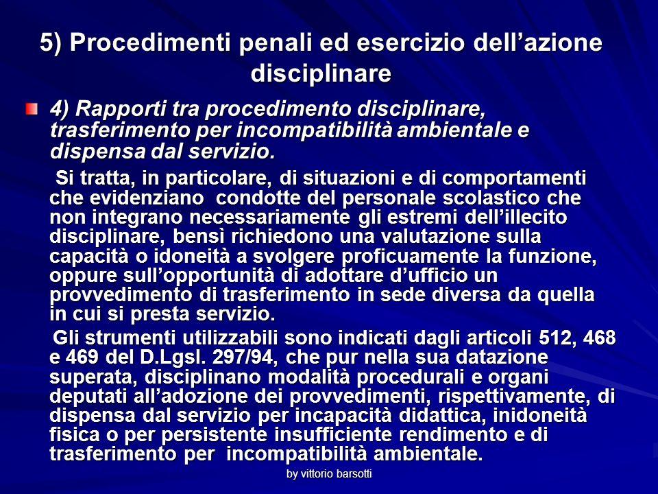 by vittorio barsotti 5) Procedimenti penali ed esercizio dellazione disciplinare 4) Rapporti tra procedimento disciplinare, trasferimento per incompatibilità ambientale e dispensa dal servizio.