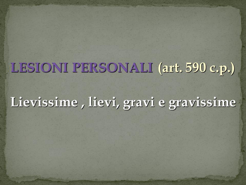 LESIONI PERSONALI (art. 590 c.p.) Lievissime, lievi, gravi e gravissime